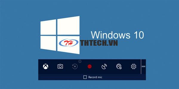 Hướng dẫn quay video màn hình trên Windows 10