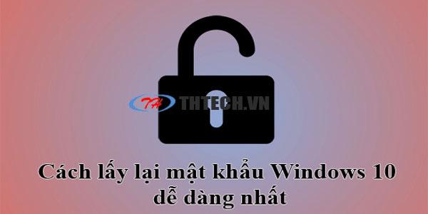 Hướng dẫn lấy lại mật khẩu đăng nhập trên Windows 10